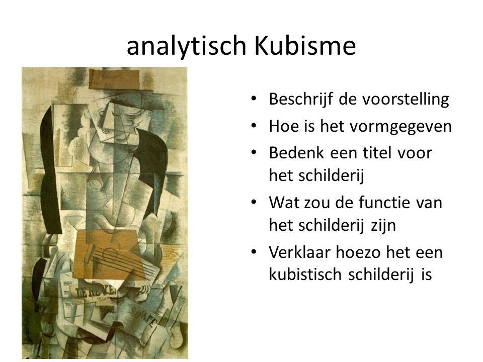 analytisch Kubisme Beschrijf de voorstelling Hoe is het vormgegeven