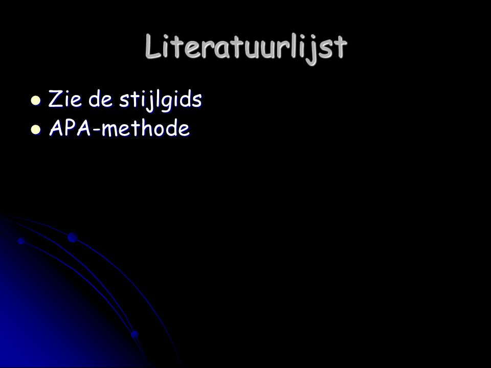Literatuurlijst Zie de stijlgids APA-methode
