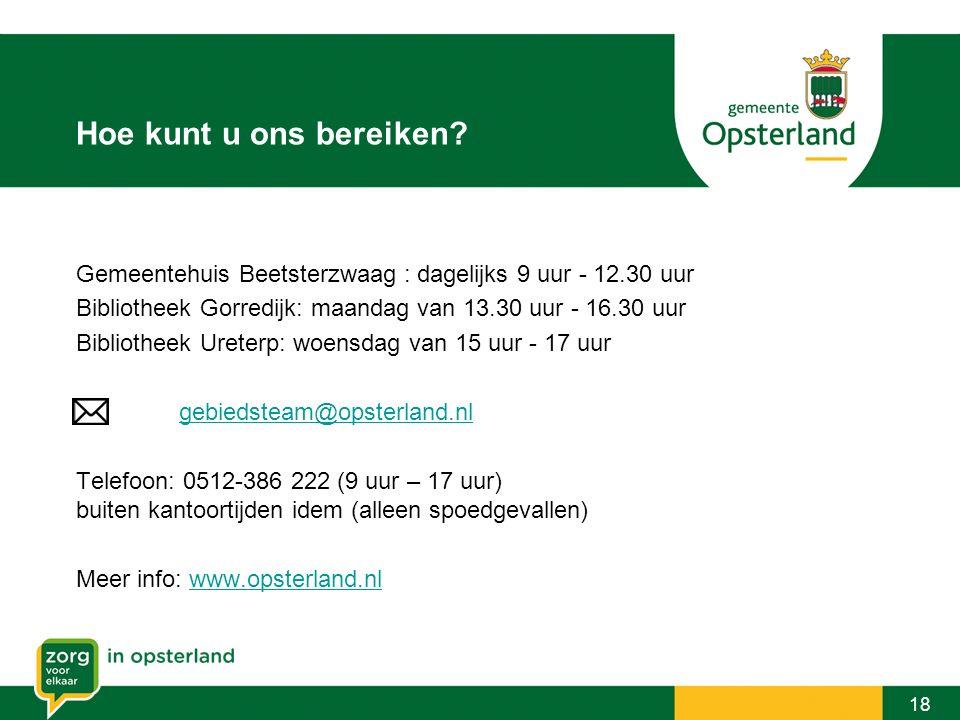 Hoe kunt u ons bereiken Gemeentehuis Beetsterzwaag : dagelijks 9 uur - 12.30 uur. Bibliotheek Gorredijk: maandag van 13.30 uur - 16.30 uur.