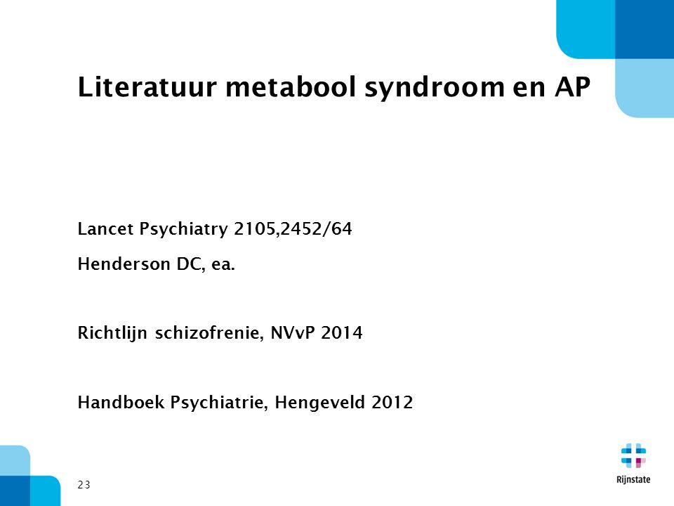 Literatuur metabool syndroom en AP Lancet Psychiatry 2105,2452/64 Henderson DC, ea.