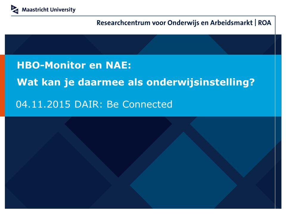 HBO-Monitor en NAE: Wat kan je daarmee als onderwijsinstelling 04.11.2015 DAIR: Be Connected