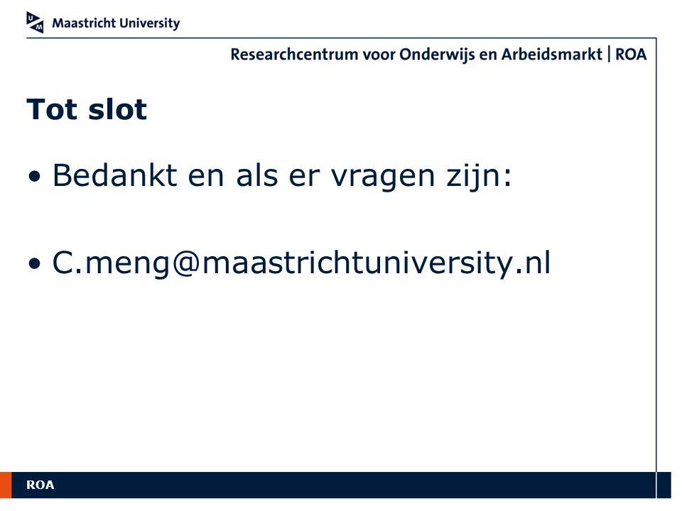 Bedankt en als er vragen zijn: C.meng@maastrichtuniversity.nl