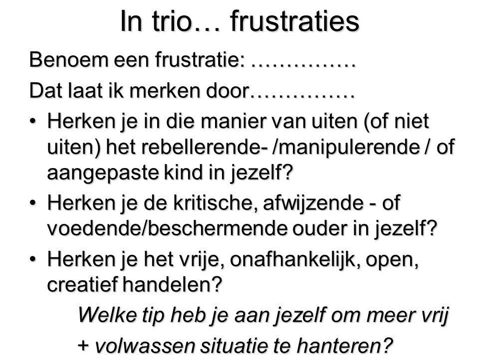 In trio… frustraties Benoem een frustratie: ……………