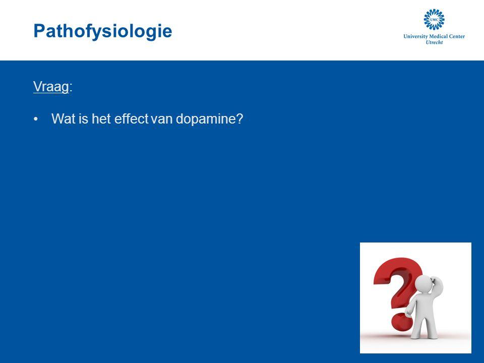 Pathofysiologie Vraag: Wat is het effect van dopamine