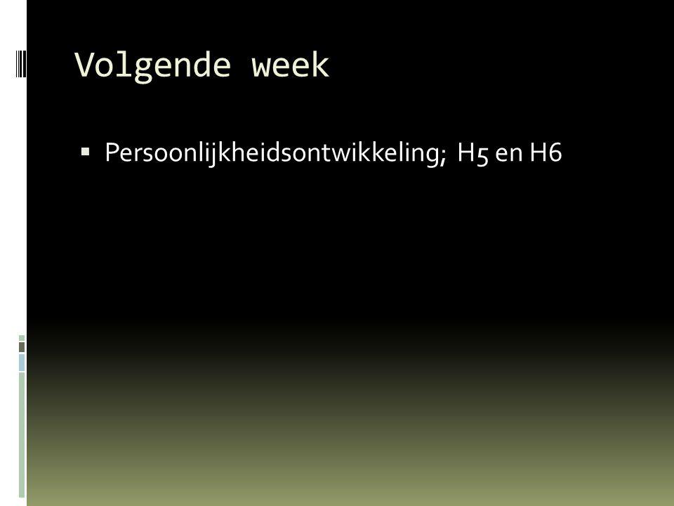 Volgende week Persoonlijkheidsontwikkeling; H5 en H6