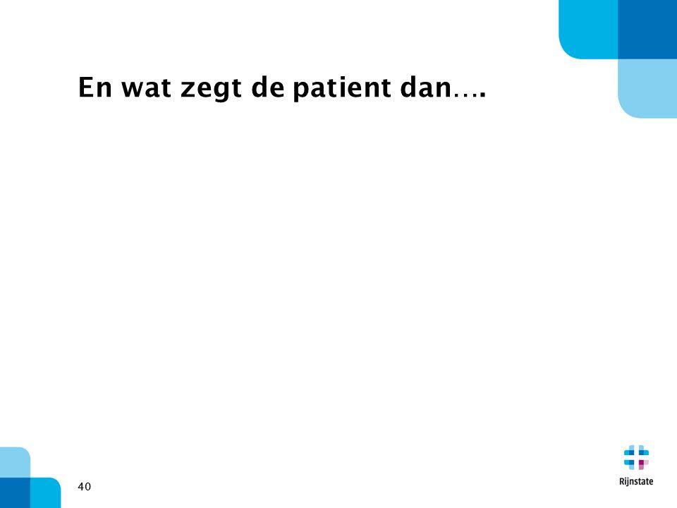En wat zegt de patient dan….