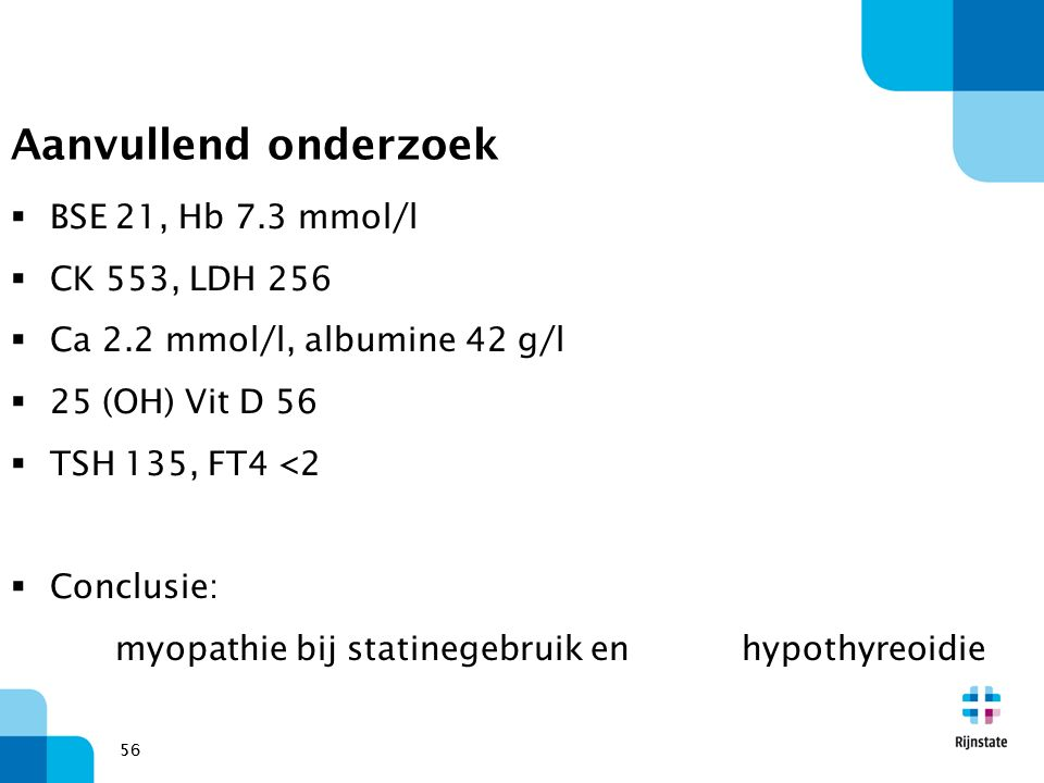Aanvullend onderzoek BSE 21, Hb 7.3 mmol/l CK 553, LDH 256