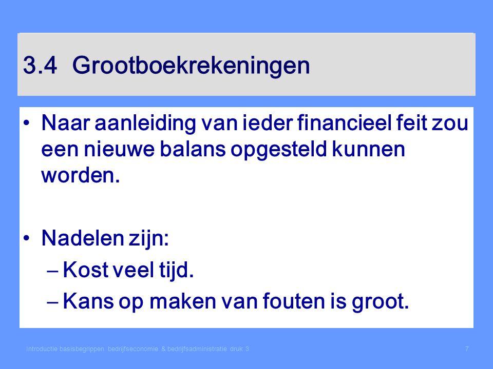 3.4 Grootboekrekeningen Naar aanleiding van ieder financieel feit zou een nieuwe balans opgesteld kunnen worden.