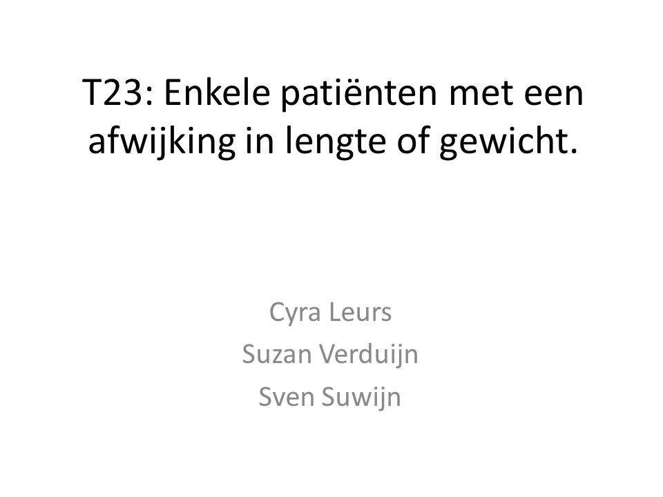 T23: Enkele patiënten met een afwijking in lengte of gewicht.