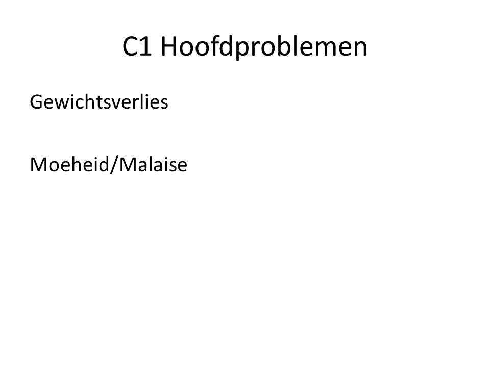 C1 Hoofdproblemen Gewichtsverlies Moeheid/Malaise