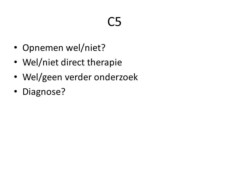 C5 Opnemen wel/niet Wel/niet direct therapie