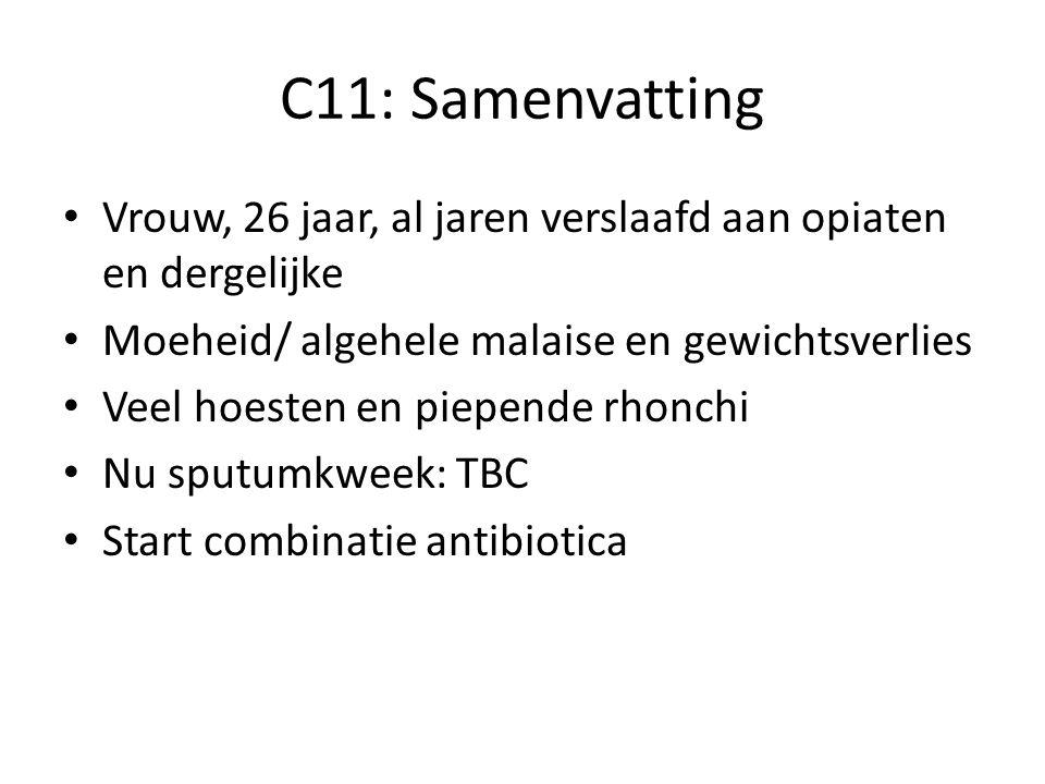 C11: Samenvatting Vrouw, 26 jaar, al jaren verslaafd aan opiaten en dergelijke. Moeheid/ algehele malaise en gewichtsverlies.