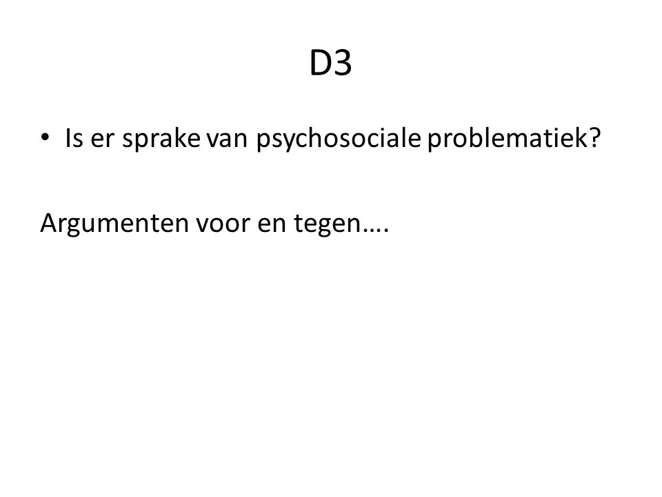 D3 Is er sprake van psychosociale problematiek