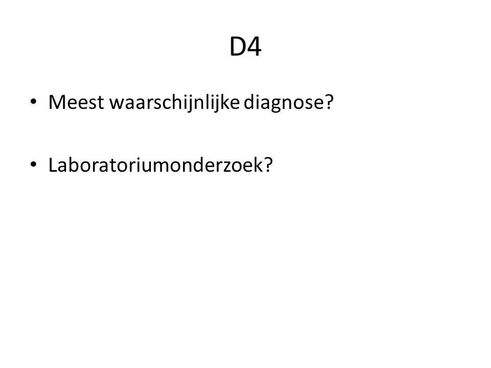 D4 Meest waarschijnlijke diagnose Laboratoriumonderzoek