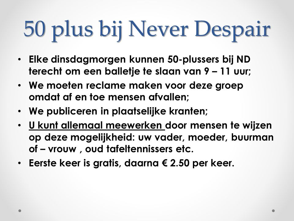 50 plus bij Never Despair Elke dinsdagmorgen kunnen 50-plussers bij ND terecht om een balletje te slaan van 9 – 11 uur;