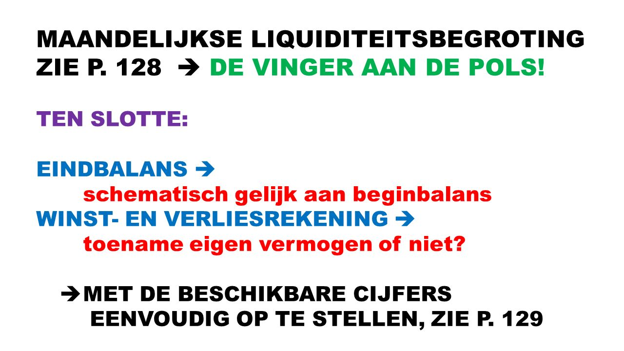 MAANDELIJKSE LIQUIDITEITSBEGROTING ZIE P. 128  DE VINGER AAN DE POLS!