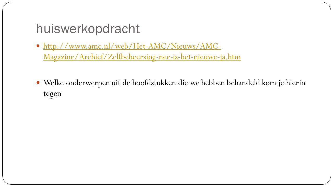 huiswerkopdracht http://www.amc.nl/web/Het-AMC/Nieuws/AMC- Magazine/Archief/Zelfbeheersing-nee-is-het-nieuwe-ja.htm.