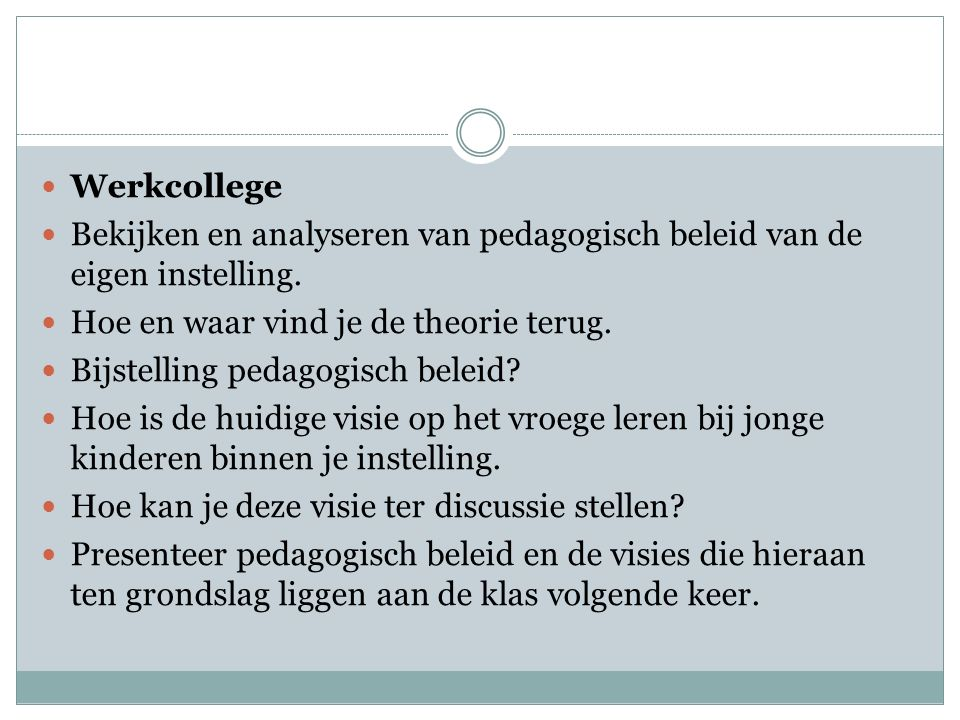 Werkcollege Bekijken en analyseren van pedagogisch beleid van de eigen instelling. Hoe en waar vind je de theorie terug.