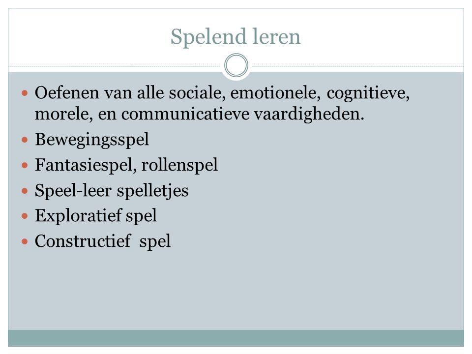 Spelend leren Oefenen van alle sociale, emotionele, cognitieve, morele, en communicatieve vaardigheden.