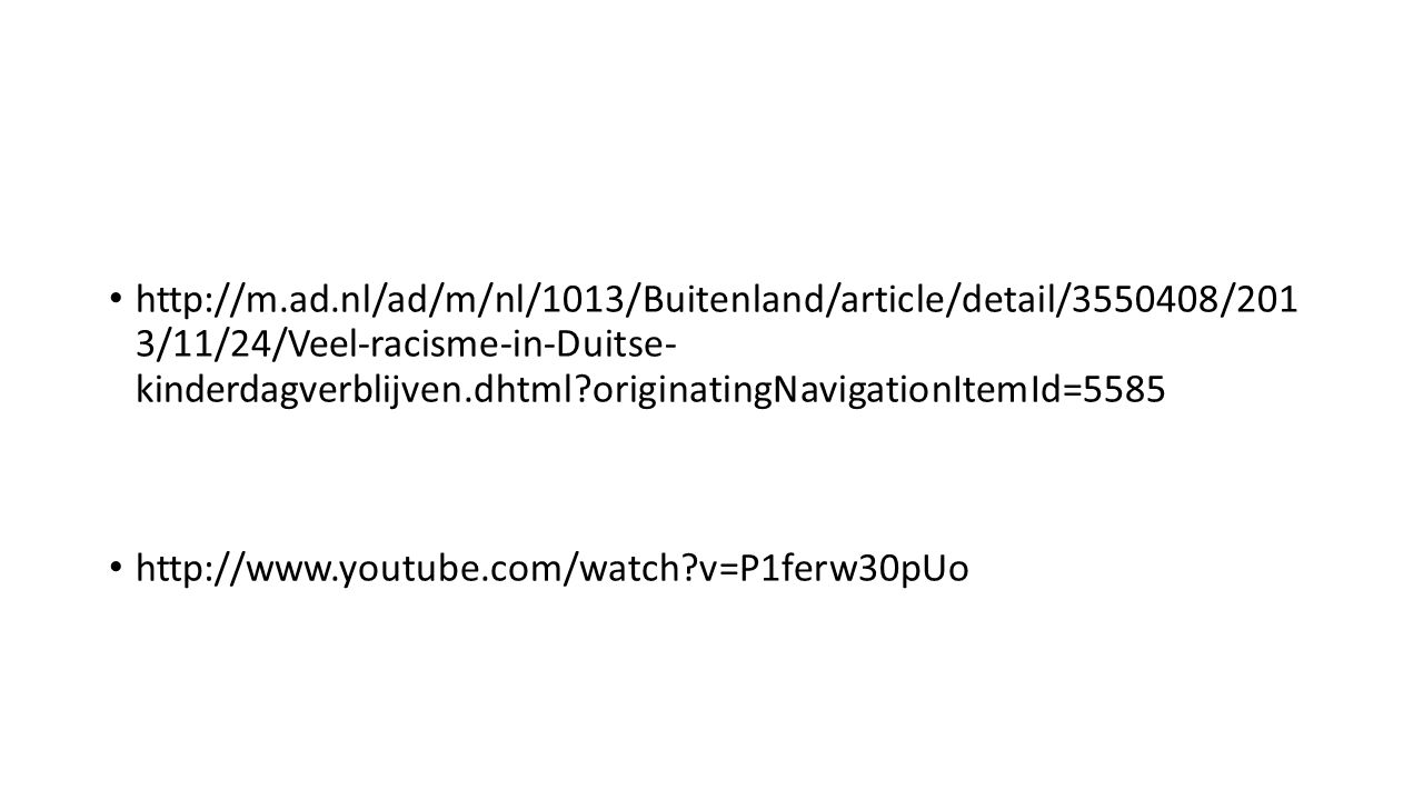 http://m.ad.nl/ad/m/nl/1013/Buitenland/article/detail/3550408/201 3/11/24/Veel-racisme-in-Duitse- kinderdagverblijven.dhtml originatingNavigationItemId=5585