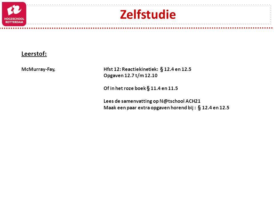 Zelfstudie Leerstof: McMurray-Fay, Hfst 12: Reactiekinetiek: § 12.4 en 12.5. Opgaven 12.7 t/m 12.10.