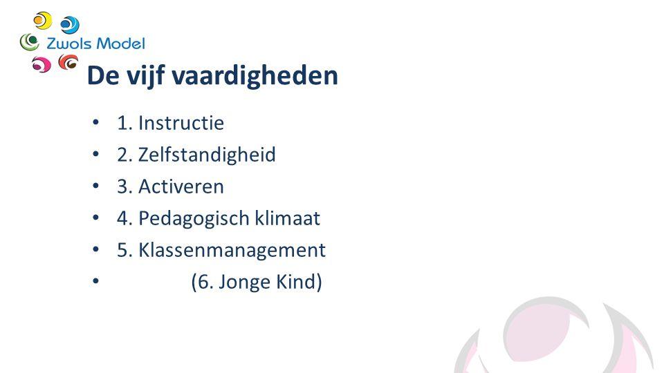 De vijf vaardigheden 1. Instructie 2. Zelfstandigheid 3. Activeren
