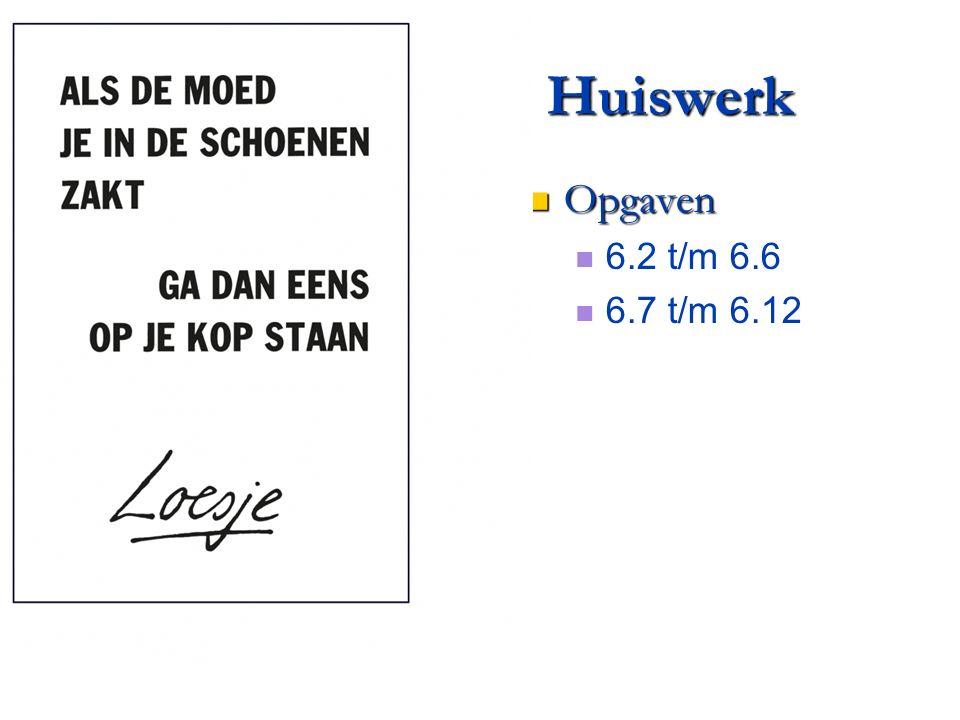 Huiswerk Opgaven 6.2 t/m 6.6 6.7 t/m 6.12