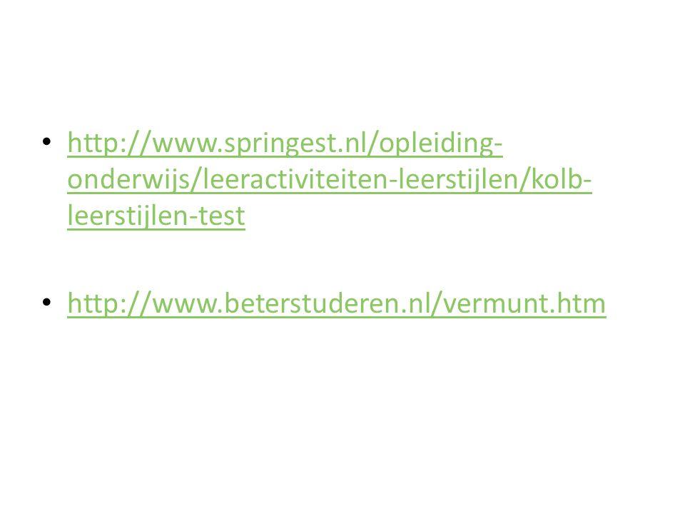 http://www.springest.nl/opleiding-onderwijs/leeractiviteiten-leerstijlen/kolb-leerstijlen-test http://www.beterstuderen.nl/vermunt.htm.