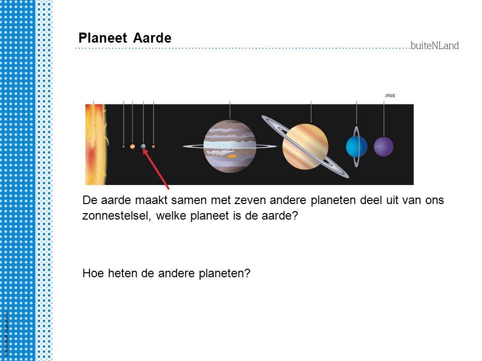 Planeet Aarde De aarde maakt samen met zeven andere planeten deel uit van ons zonnestelsel, welke planeet is de aarde