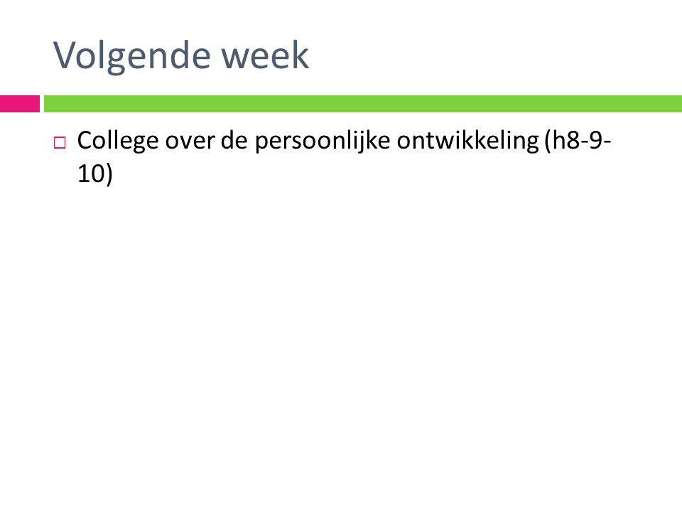 Volgende week College over de persoonlijke ontwikkeling (h8-9- 10)
