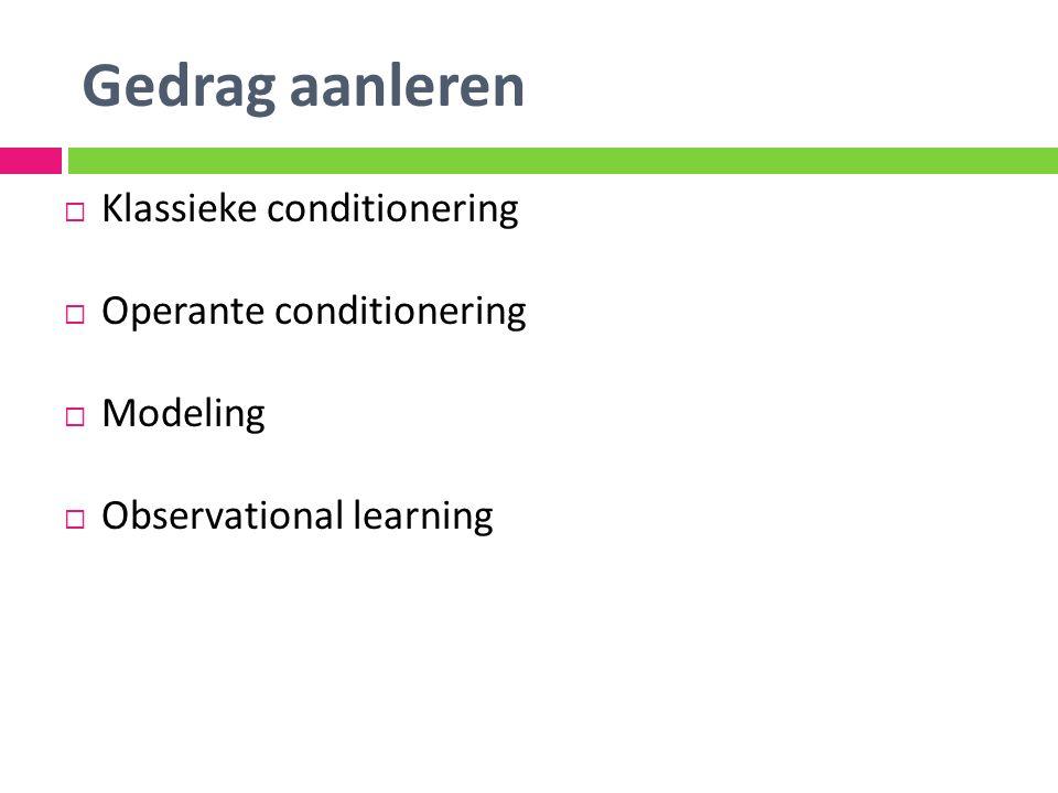 Gedrag aanleren Klassieke conditionering Operante conditionering