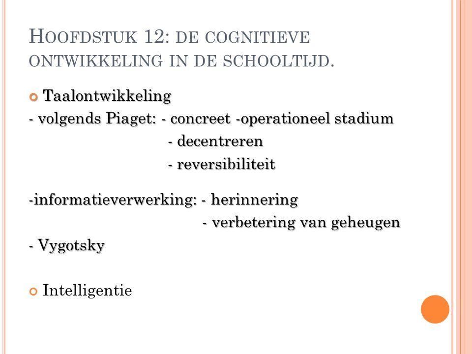 Hoofdstuk 12: de cognitieve ontwikkeling in de schooltijd.