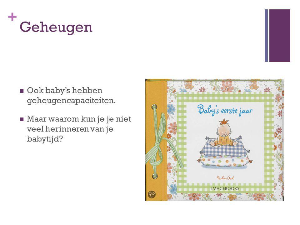 Geheugen Ook baby's hebben geheugencapaciteiten.