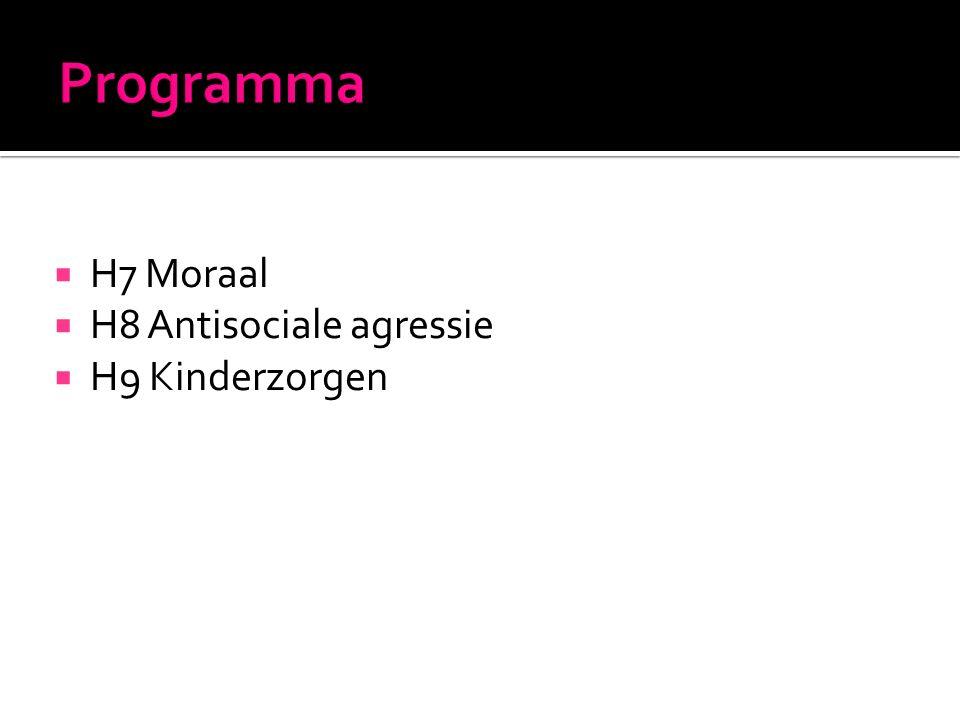 Programma H7 Moraal H8 Antisociale agressie H9 Kinderzorgen