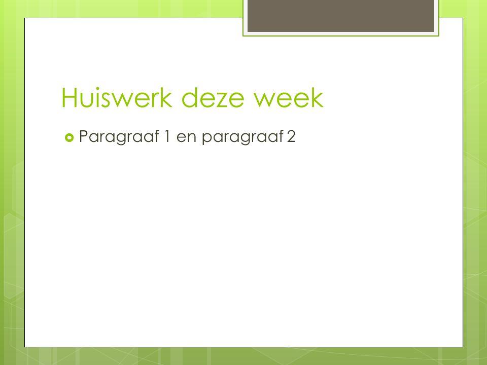 Huiswerk deze week Paragraaf 1 en paragraaf 2