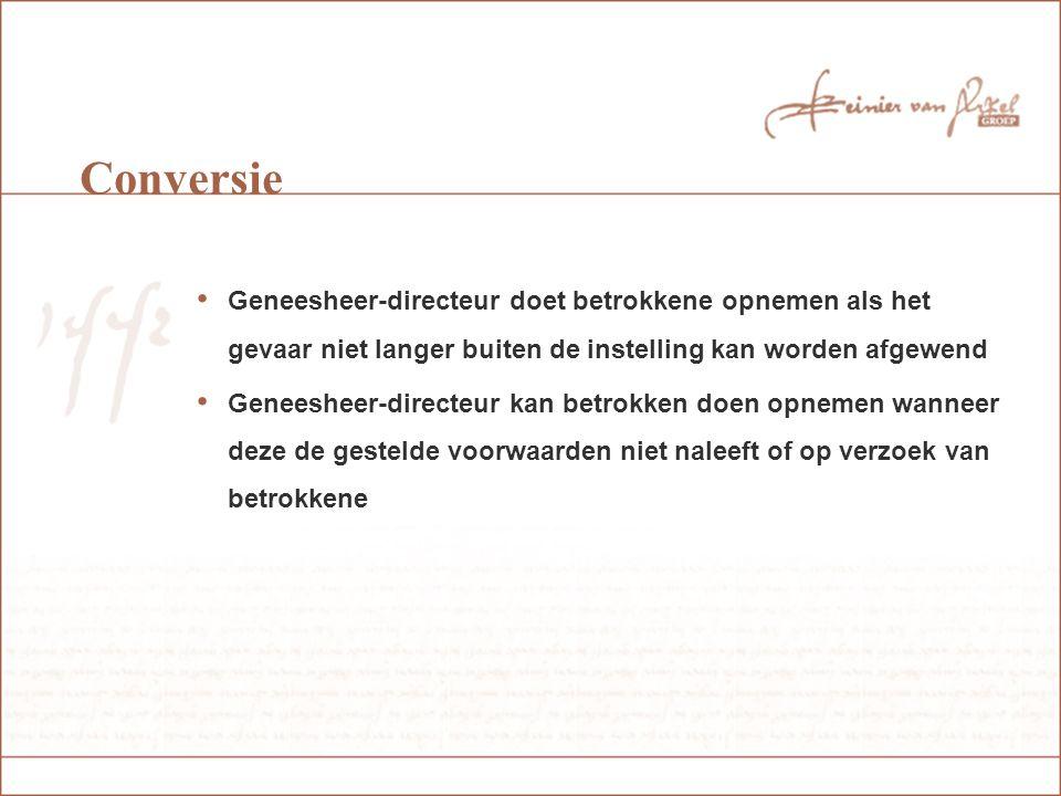 Conversie Geneesheer-directeur doet betrokkene opnemen als het gevaar niet langer buiten de instelling kan worden afgewend.
