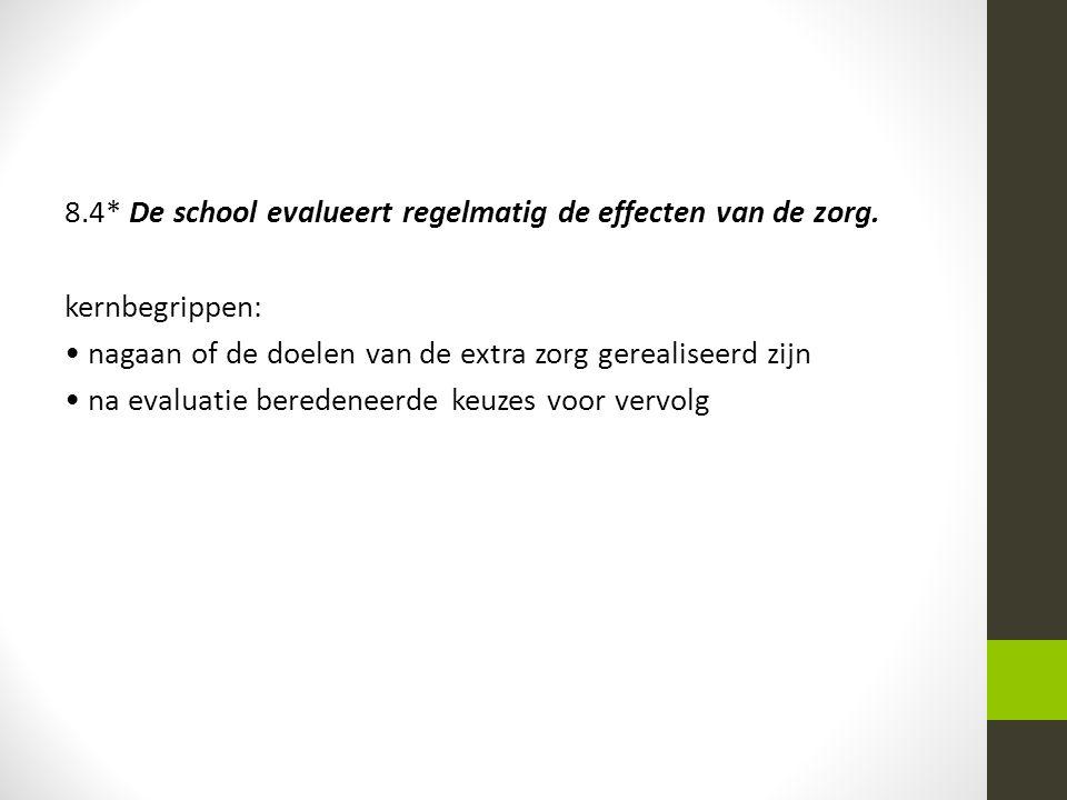 8.4* De school evalueert regelmatig de effecten van de zorg.