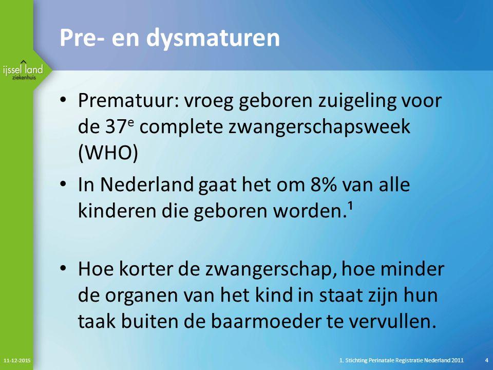 Pre- en dysmaturen Prematuur: vroeg geboren zuigeling voor de 37e complete zwangerschapsweek (WHO)