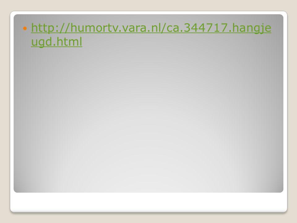 http://humortv.vara.nl/ca.344717.hangje ugd.html