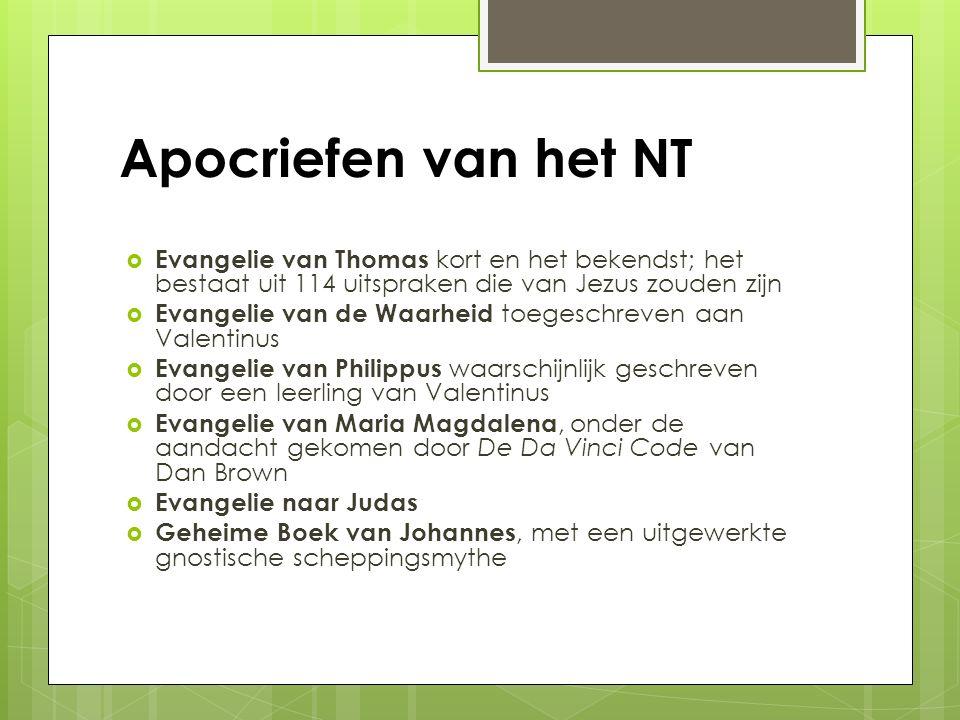 Apocriefen van het NT Evangelie van Thomas kort en het bekendst; het bestaat uit 114 uitspraken die van Jezus zouden zijn.