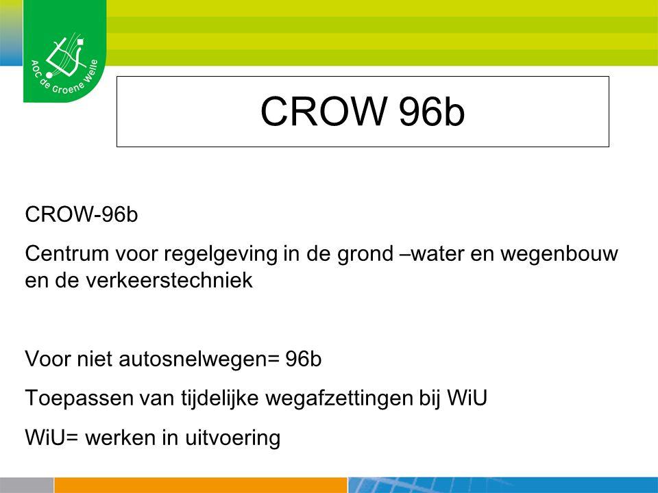 CROW 96b CROW-96b. Centrum voor regelgeving in de grond –water en wegenbouw en de verkeerstechniek.