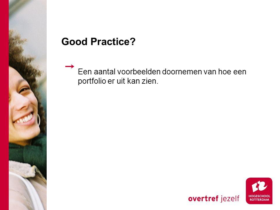 Good Practice Een aantal voorbeelden doornemen van hoe een portfolio er uit kan zien.