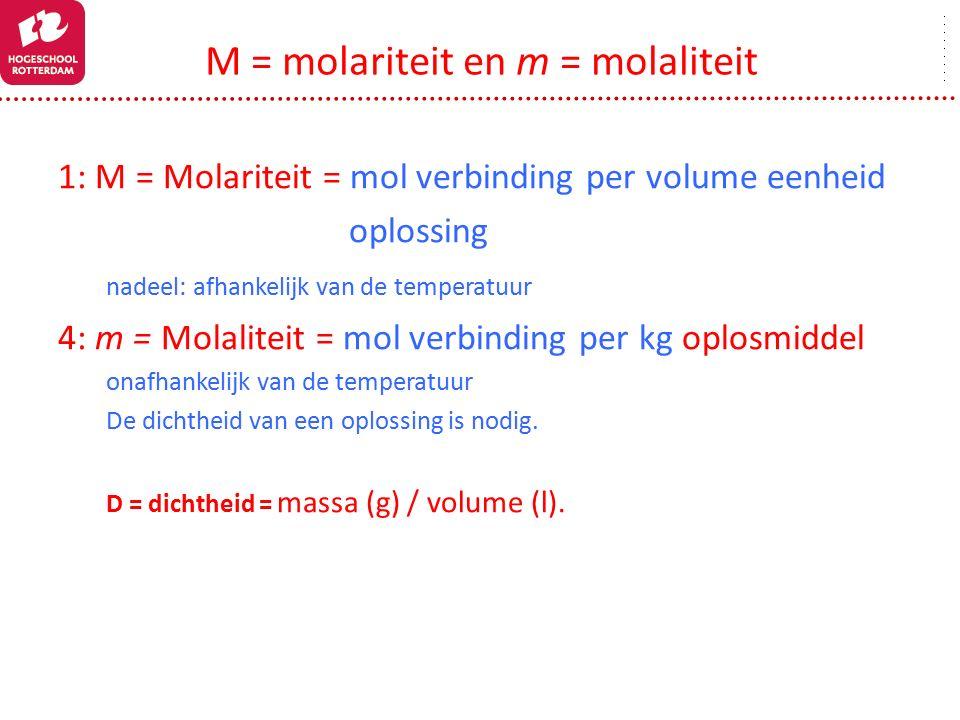 M = molariteit en m = molaliteit