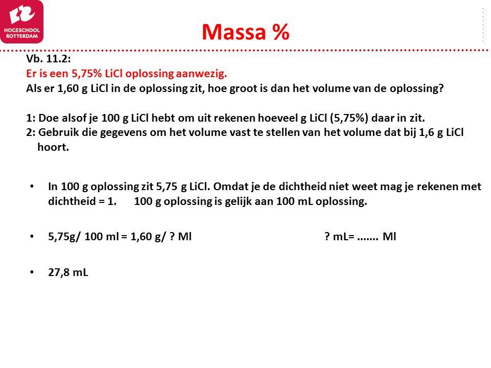 Massa % Vb. 11.2: Er is een 5,75% LiCl oplossing aanwezig.