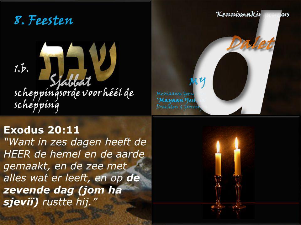 8. Feesten 1.b. scheppingsorde voor héél de schepping Exodus 20:11