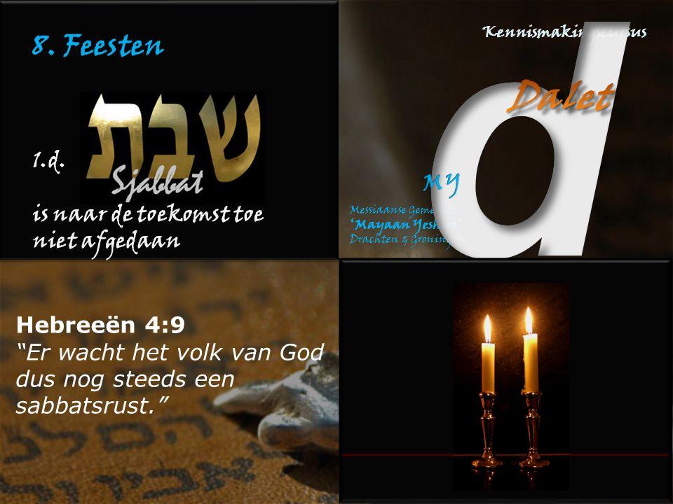 8. Feesten 1.d. is naar de toekomst toe niet afgedaan Hebreeën 4:9