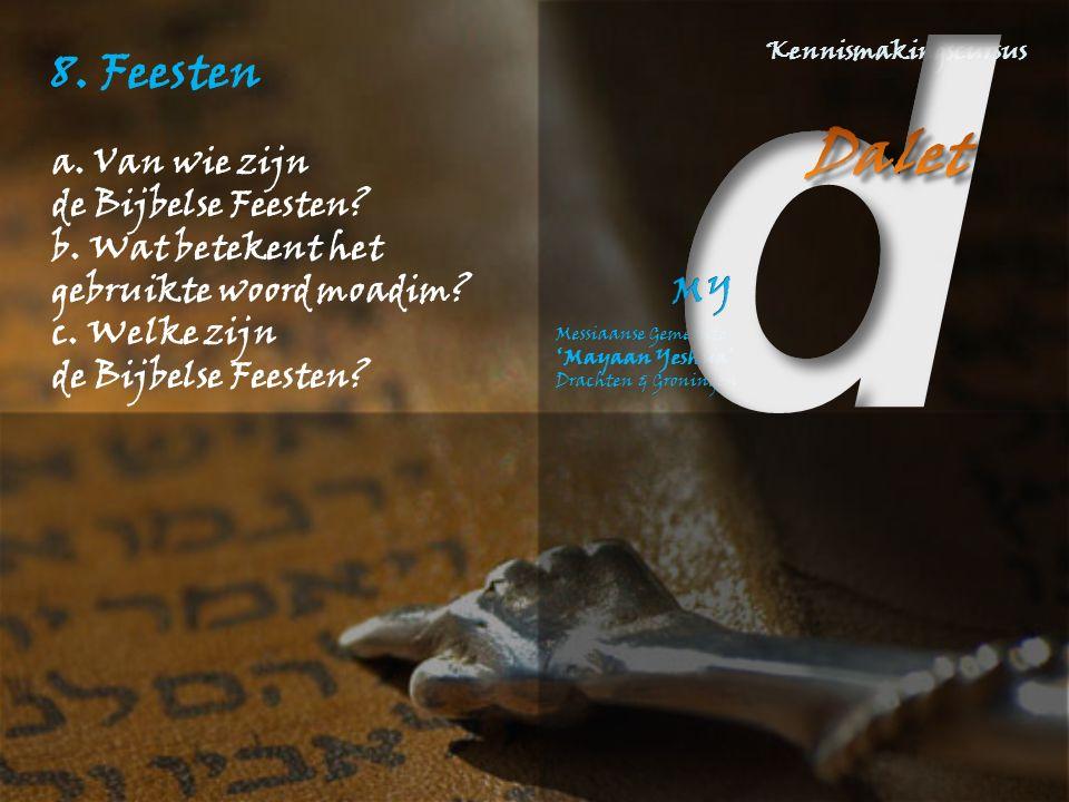 8. Feesten a. Van wie zijn de Bijbelse Feesten b. Wat betekent het
