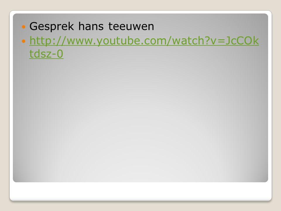 Gesprek hans teeuwen http://www.youtube.com/watch v=JcCOk tdsz-0