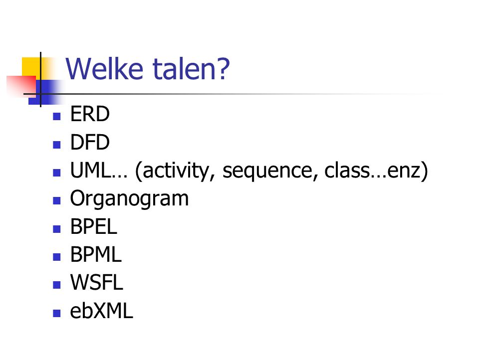 Welke talen ERD DFD UML… (activity, sequence, class…enz) Organogram