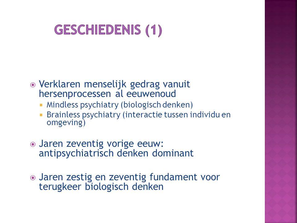 Geschiedenis (1) Verklaren menselijk gedrag vanuit hersenprocessen al eeuwenoud. Mindless psychiatry (biologisch denken)